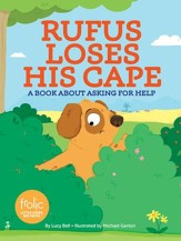 Rufus Loses His Cape: A Book about Asking for Help
