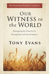 Our Witness to the World: Equipping the Church for Evangelism and Social Impact