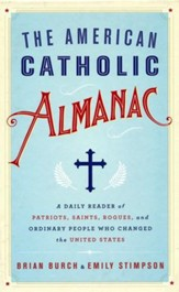 The American Catholic Almanac: A Daily Reader of Patriots, Saints, Rogues, and Ordinary People Who Changed the United States