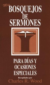 M�s Bosquejos de Sermones: D�as y Ocasiones Especiales  (More Sermon Outlines: Special Ocassions)