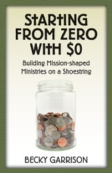Starting from Zero with $0: Building Mission-Shaped Ministries on a Shoestring - eBook