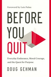 Before You Quit: Everyday Endurance, Moral Courage and the Quest for Purpose