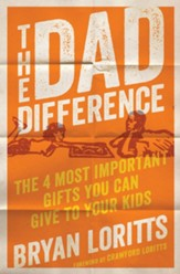 The Dad Difference: The 4 Most Important Gifts You Can Give to Your Kids