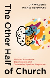 The Other Half of Church: Christian Community, Brain Science and Overcoming Spiritual Stagnation