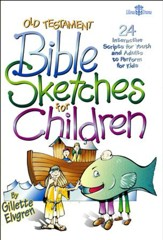 Old Testament Bible Sketches for Children: 24  Interactive Scripts for Youth & Adults to Perform for