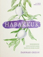 Habakkuk: Remembering God's Faithfulness When He Seems Silent