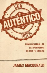 Sea autentico: Como desarrollar las disciplinas de una fe sincera, Authentic: Developing the Disciplines of a Sincere Faith