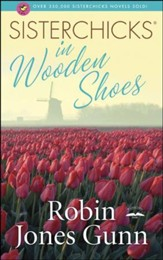 Sisterchicks in Wooden Shoes: Sisterchicks Series #8