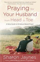 Praying for Your Husband from Head to Toe: A Daily Guide to Scripture-Based Prayer - eBook
