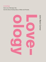 Loveology: God. Love. Sex. Marriage. And the Never-Ending Story of Male and Female. - eBook