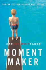 Moment Maker: You Can Live Your Life or It Will Live You - eBook