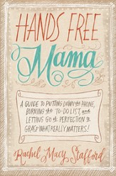 Hands Free Mama: A Guide to Putting Down the Phone, Burning the To-Do List, and Letting Go of Perfection to Grasp What Really Matters! - eBook