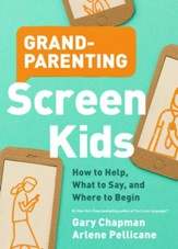Grandparenting Screen Kids: How to Help, What to Say and Where to Begin