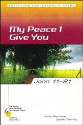 John 11-21: My Peace I Give to You, Six Weeks with the Bible for Catholic Teens