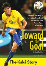 Toward the Goal: The Kaka Story, Revised Edition - eBook