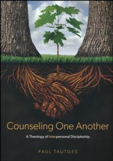 Counseling One Another: A Theology of Interpersonal Discipleship
