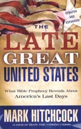 The Late Great United States: What Bible Prophecy Says About America's Last Days, Updated and Expanded