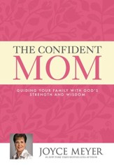 The Confident Mom: Guiding Your Family with God's Strength and Wisdom - eBook