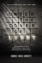 Under the Cover of Light: The Extraordinary Story of USAF Col Thomas Jerry Curtis's 7 1/2 -Year, Hardcover Captivity in North Vietnam