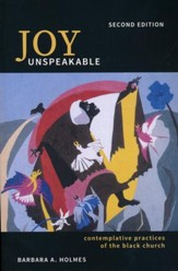 Joy Unspeakable: Contemplative Practices of the Black Church (2nd edition), Second Edition