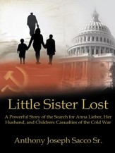 Little Sister Lost: A Powerful Story of the Search for Anna Lieber, Her Husband, and Children: Casualties of the Cold War - eBook