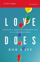 Love Does Study Guide: Discover a Secretly Incredible Life in an Ordinary World - eBook