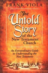 The Untold Story of the New Testament Church [Paperback]