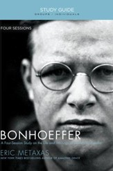Bonhoeffer Study Guide: A Four-Session Study on the Life and Writings of Dietrich Bonhoeffer - eBook