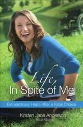 Life, In Spite of Me: Extraordinary Hope After a Fatal Choice (slightly imperfect)
