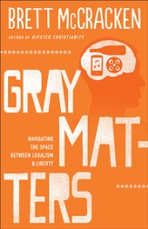 Gray Matters: Navigating the Space between Legalism and Liberty - eBook