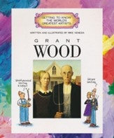 Getting to Know the World's Greatest Artists: Grant Wood