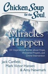 Chicken Soup for the Soul: Miracles Happen: 101 Inspirational Stories about Hope, Answered Prayers, and Divine Intervention - eBook