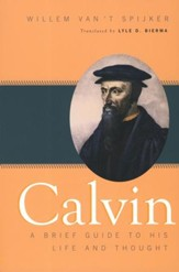 Calvin: A Brief Guide to His Life and Thought