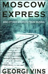 Moscow Express: And Other Stories From Russia