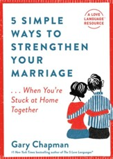 5 Simple Ways to Strengthen Your Marriage: ...When You're Stuck at Home Together / New edition