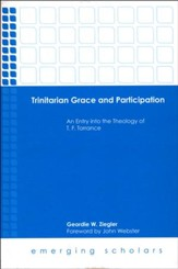 Trinitarian Grace and Participation: An Entry into the Theology of T. F. Torrance