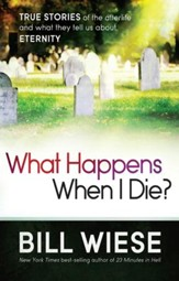 What Happens When I Die?: True stories of the afterlife and what they tell us about eternity - eBook
