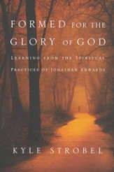 Formed for the Glory of God: Learning from the Spiritual Practices of Jonathan Edwards - eBook