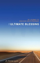The Ultimate Blessing: My Journey to Discover God's Presence - eBook