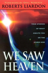 We Saw Heaven: True Stories of What Awaits You on the Other Side