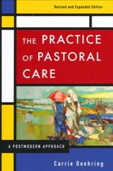The Practice of Pastoral Care, Revised and Expanded Edition: A Postmodern Approach / Revised