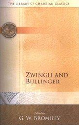 The Library of Christian Classics - Zwingli & Bullinger