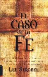 El caso de la fe: A Journalist Investigates the Toughest Objections to Christianity - eBook