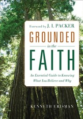 Grounded in the Faith: An Essential Guide to Knowing What You Believe and Why - eBook