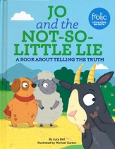 Jo and the Not-So-Little Lie  : A Book about Telling the Truth