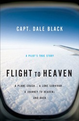 Flight to Heaven: A Plane Crash...A Lone Survivor...A Journey to Heaven-and Back - eBook