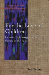 For the Love of Children: Genetic Technology & the Future of the Family