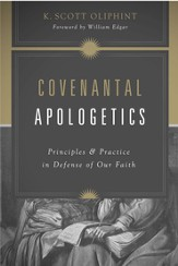 Covenantal Apologetics: Principles and Practice in Defense of Our Faith - eBook