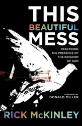 This Beautiful Mess: Practicing the Presence of the Kingdom of God