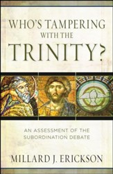 Who's Tampering with the Trinity? An Assessment of the Subordination Debate